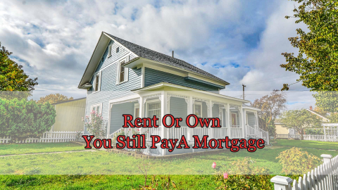 Rent or Own you pay a mortgage