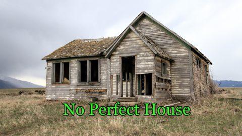 No Perfect House