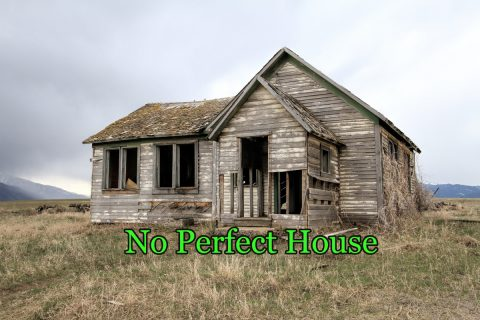 No Perfect House